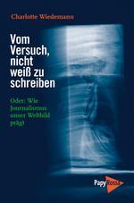 Charlotte Wiedemann: Vom Versuch, nicht weiß zu schreiben. PapyRossa Verlag